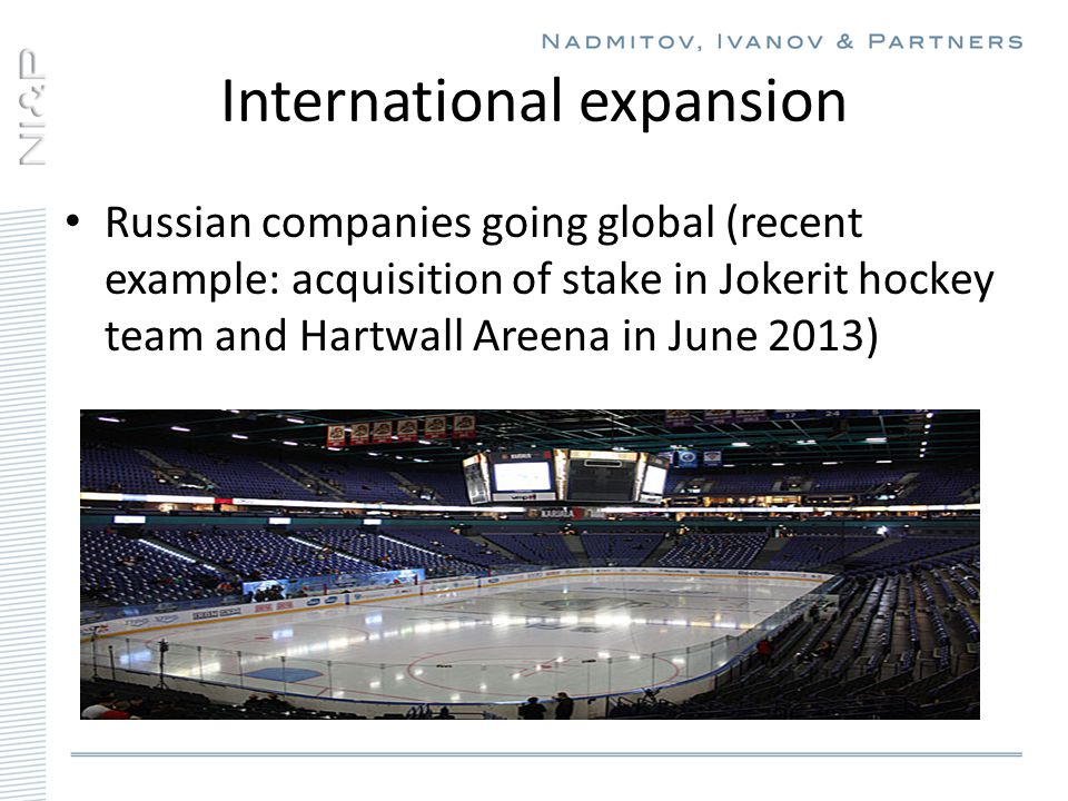 International expansion Russian companies going global (recent example: acquisition of stake in Jokerit hockey team and Hartwall Areena in June 2013)