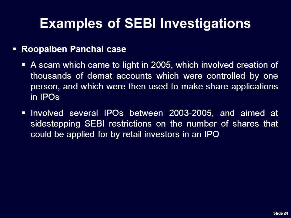 Examples of SEBI Investigations Roopalben Panchal case A scam which came to light in 2005, which involved creation of thousands of demat accounts whic