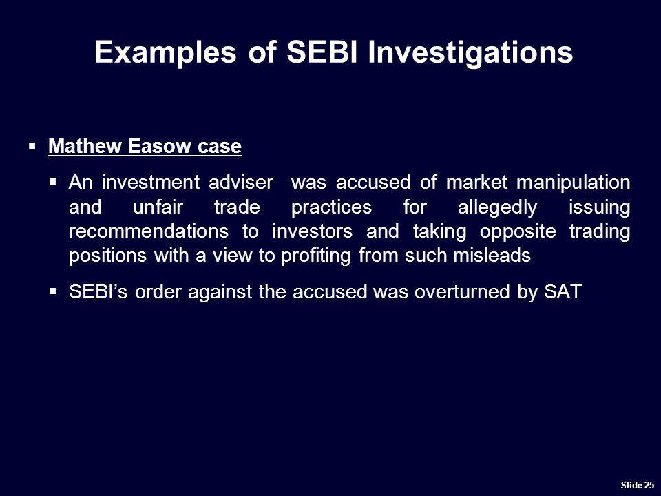 Examples of SEBI Investigations Mathew Easow case An investment adviser was accused of market manipulation and unfair trade practices for allegedly is