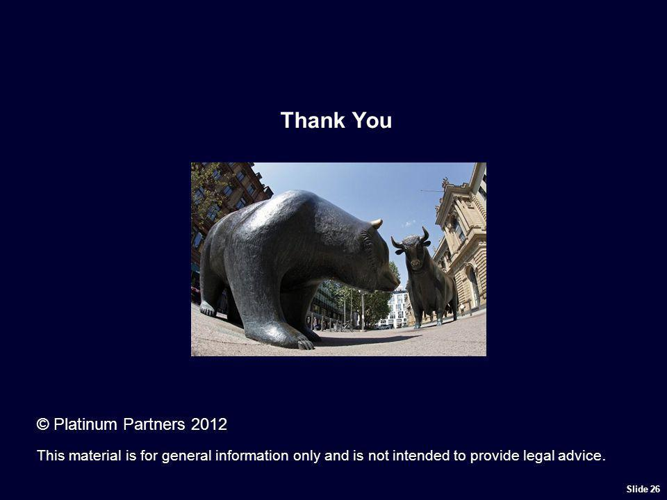 Thank You Slide 26 © Platinum Partners 2012 This material is for general information only and is not intended to provide legal advice.