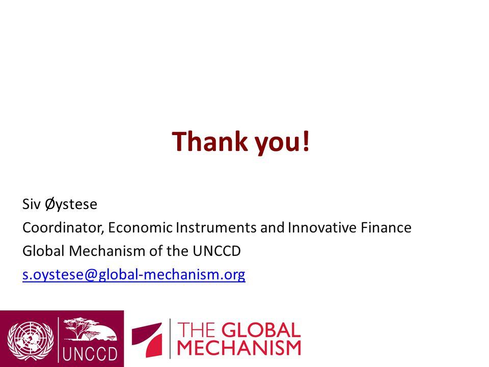 Thank you! Siv Øystese Coordinator, Economic Instruments and Innovative Finance Global Mechanism of the UNCCD s.oystese@global-mechanism.org