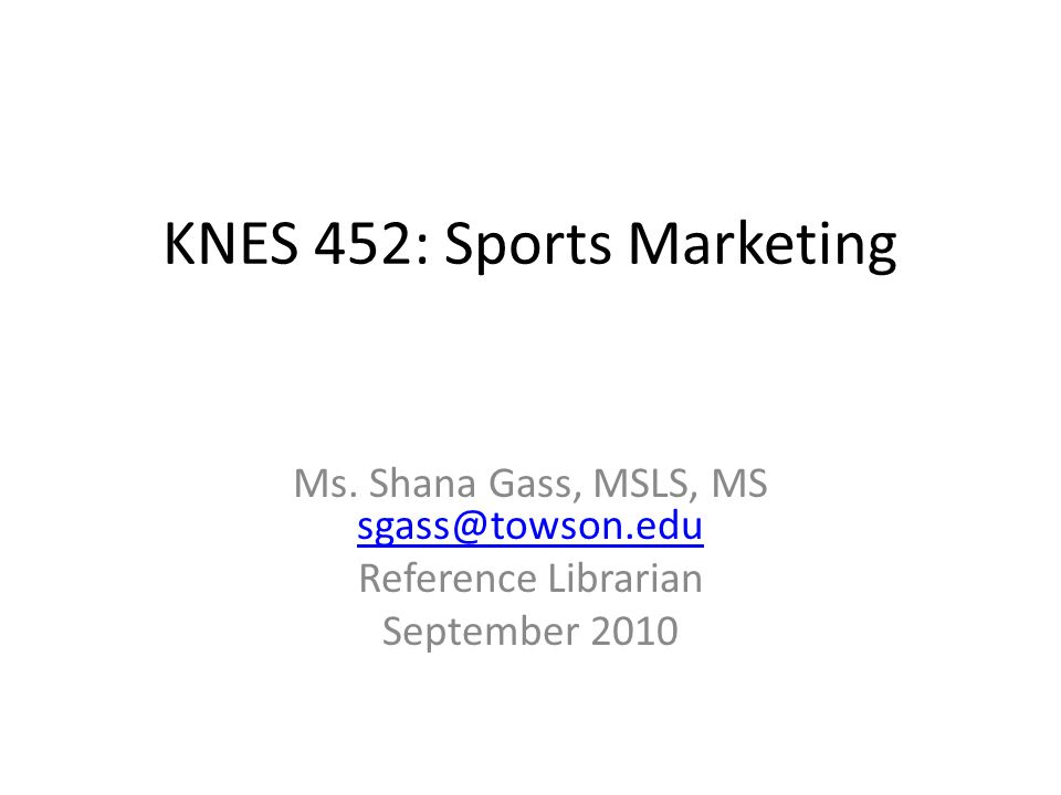 KNES 452: Sports Marketing Ms.