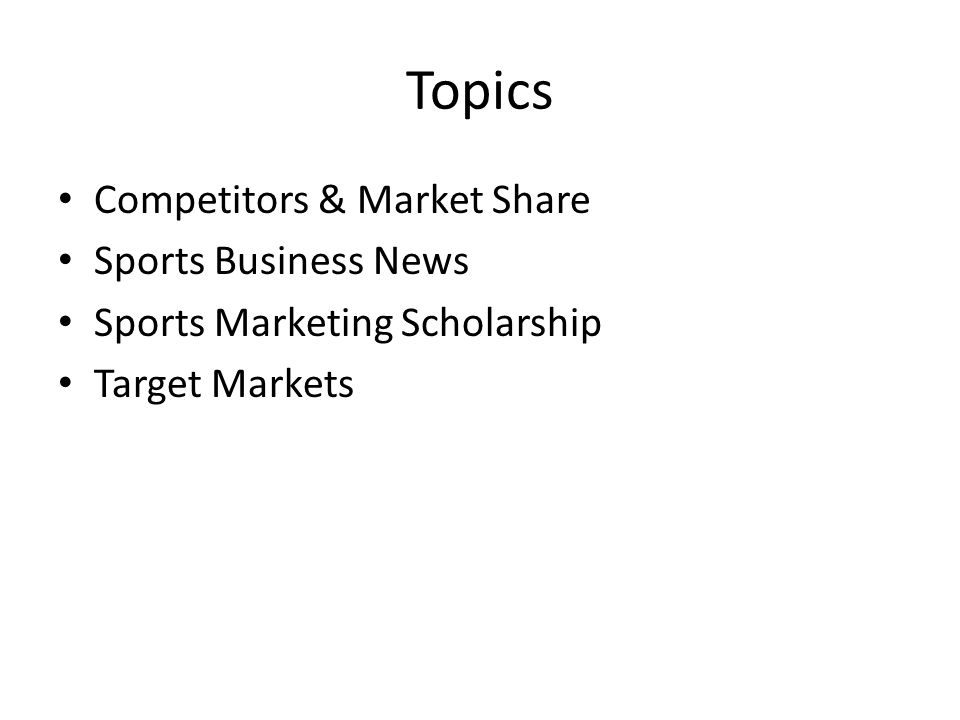 Topics Competitors & Market Share Sports Business News Sports Marketing Scholarship Target Markets