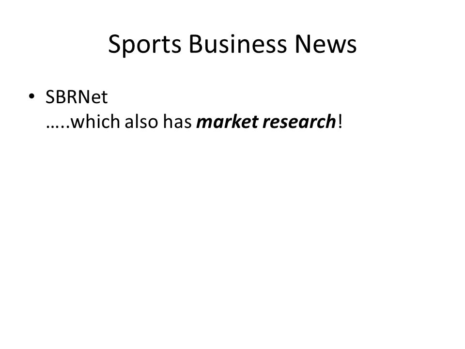 Sports Business News SBRNet …..which also has market research!