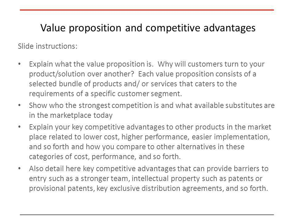 Value proposition and competitive advantages Slide instructions: Explain what the value proposition is. Why will customers turn to your product/soluti