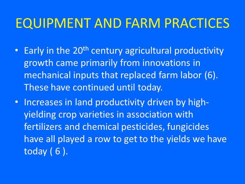 EQUIPMENT AND FARM PRACTICES Early in the 20 th century agricultural productivity growth came primarily from innovations in mechanical inputs that replaced farm labor (6).