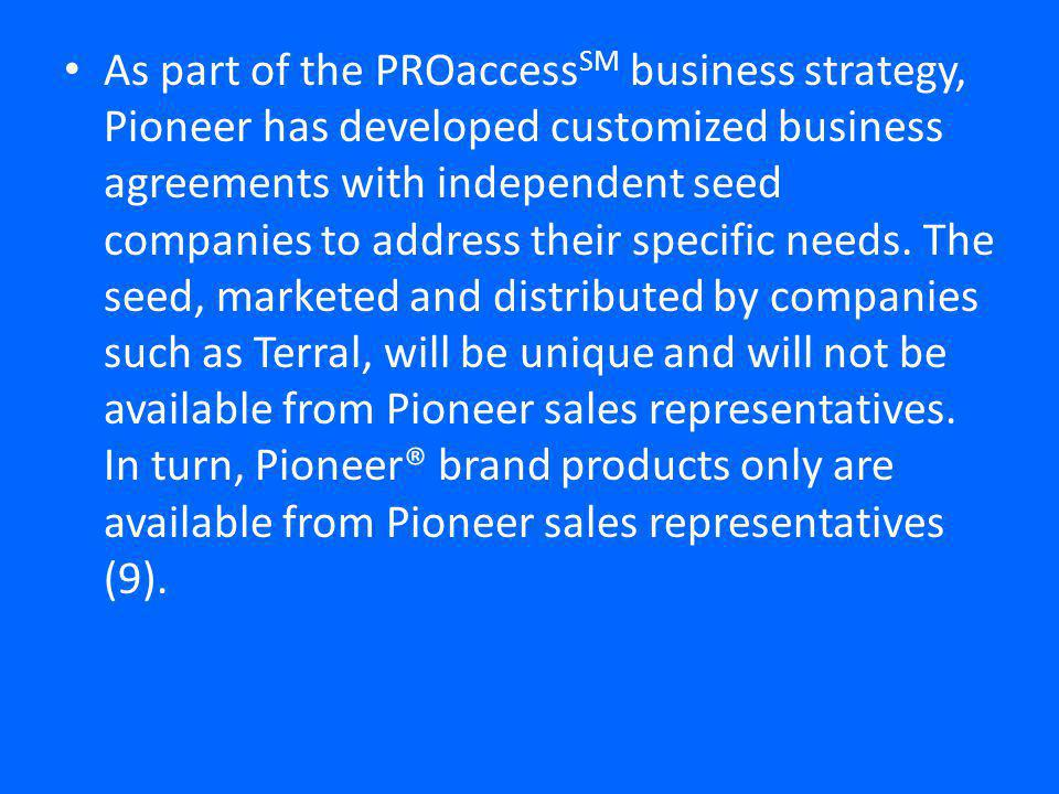 As part of the PROaccess SM business strategy, Pioneer has developed customized business agreements with independent seed companies to address their specific needs.