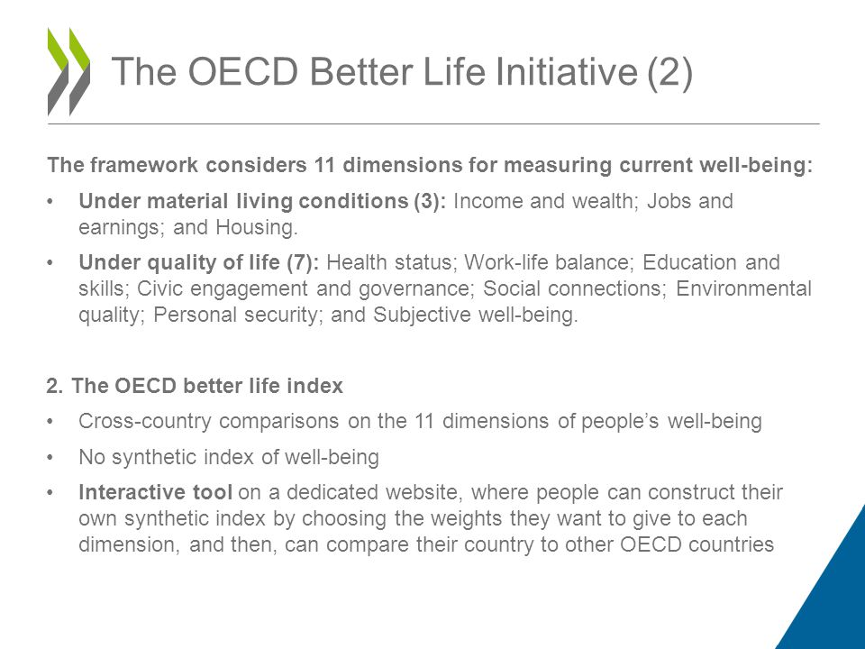 The framework considers 11 dimensions for measuring current well-being: Under material living conditions (3): Income and wealth; Jobs and earnings; and Housing.