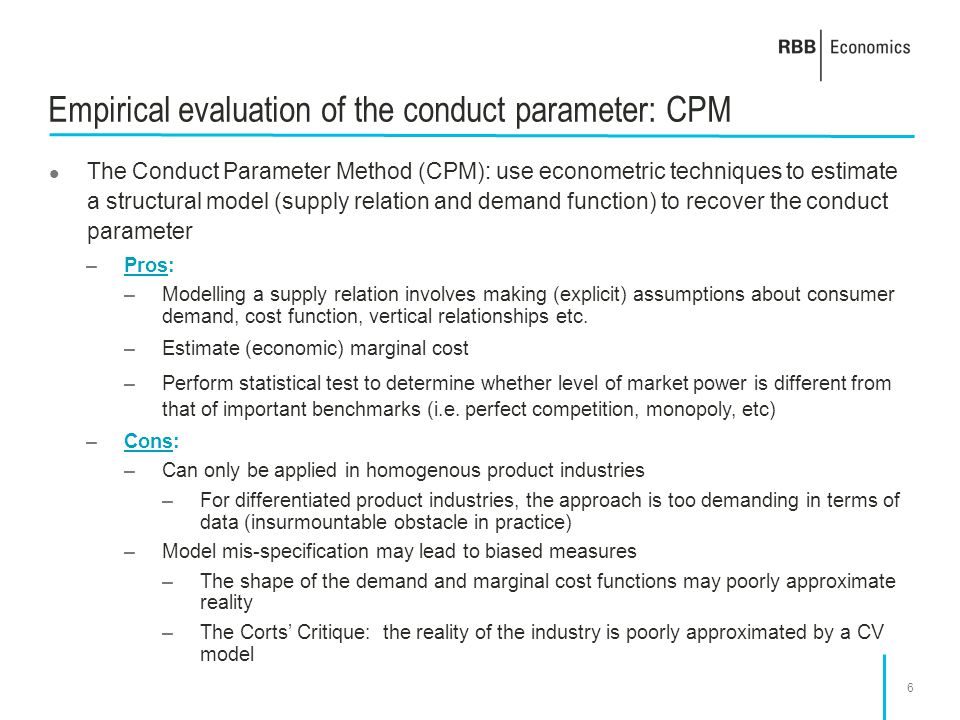 6 Empirical evaluation of the conduct parameter: CPM The Conduct Parameter Method (CPM): use econometric techniques to estimate a structural model (su