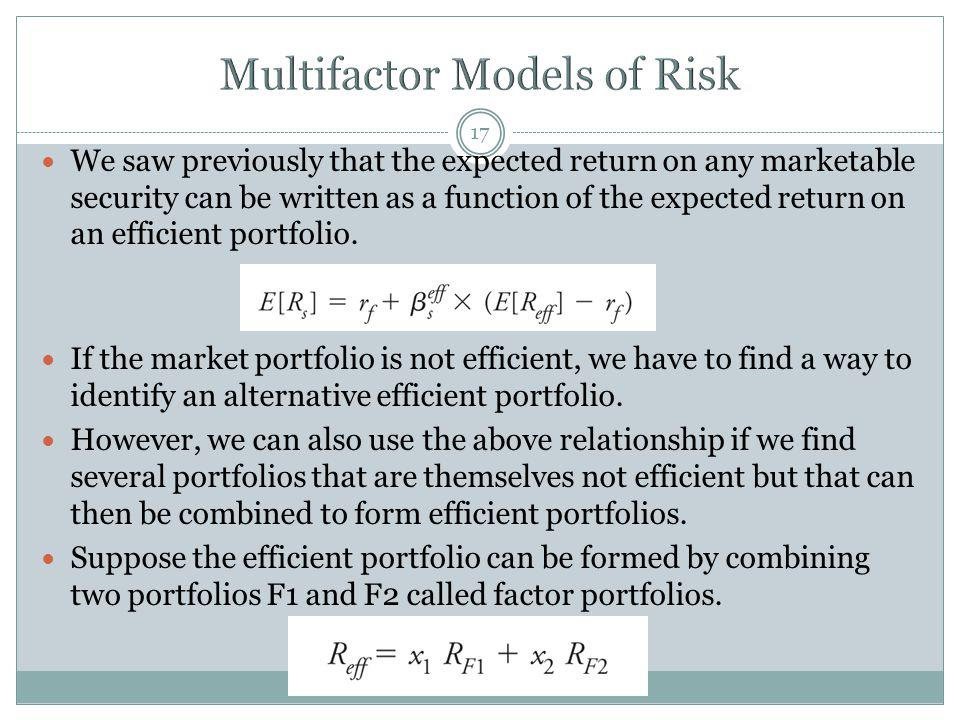 17 We saw previously that the expected return on any marketable security can be written as a function of the expected return on an efficient portfolio