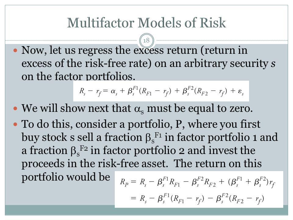 18 Now, let us regress the excess return (return in excess of the risk-free rate) on an arbitrary security s on the factor portfolios.