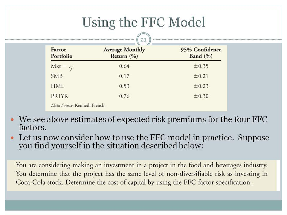 21 We see above estimates of expected risk premiums for the four FFC factors. Let us now consider how to use the FFC model in practice. Suppose you fi