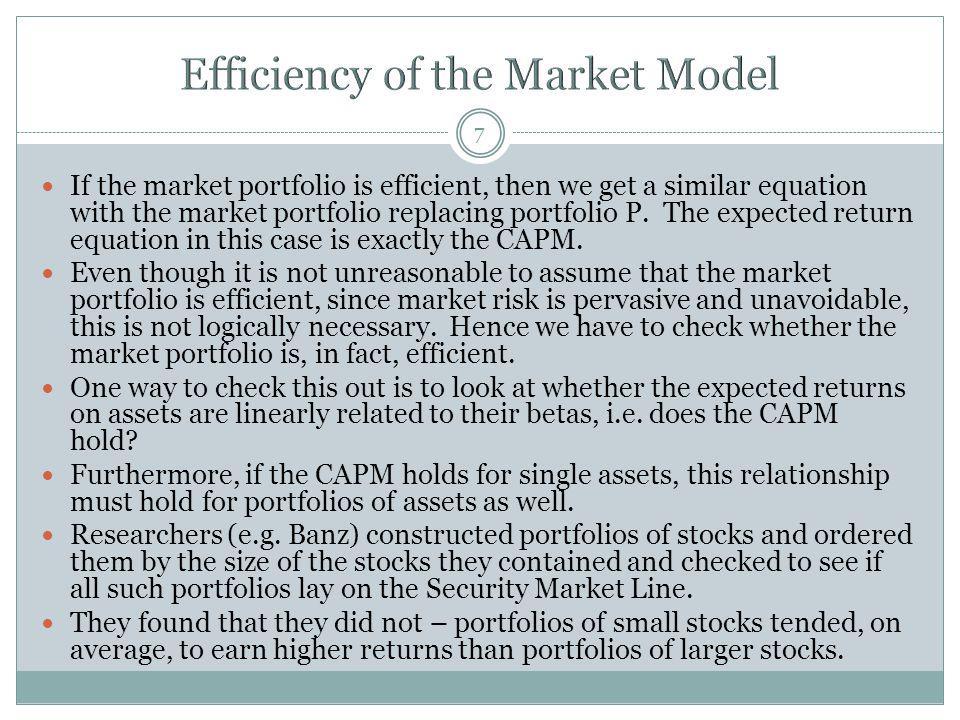 7 If the market portfolio is efficient, then we get a similar equation with the market portfolio replacing portfolio P.