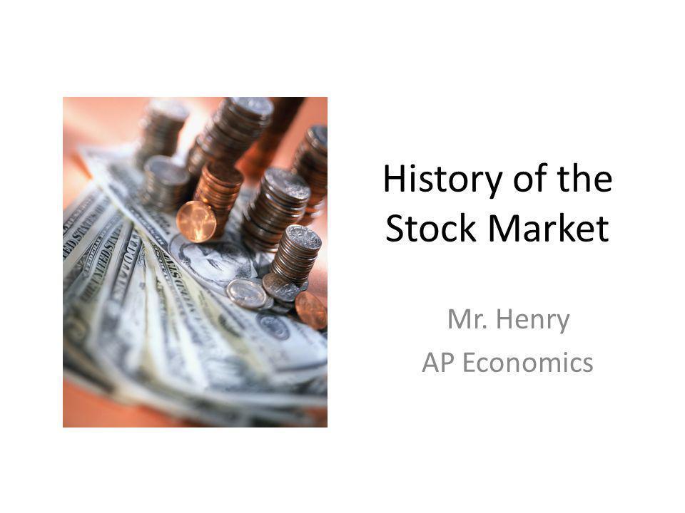 History of the Stock Market Mr. Henry AP Economics
