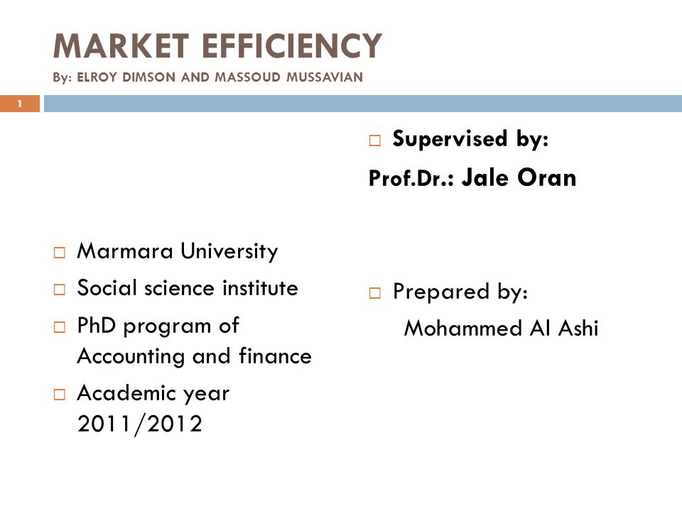 MARKET EFFICIENCY By: ELROY DIMSON AND MASSOUD MUSSAVIAN Marmara University Social science institute PhD program of Accounting and finance Academic ye