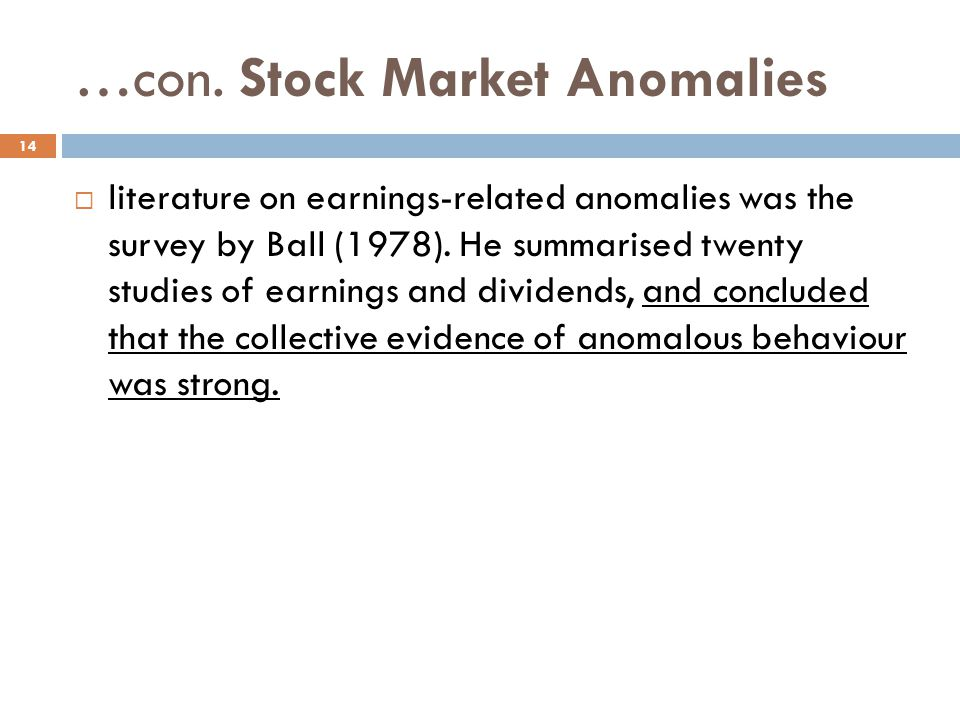 …con. Stock Market Anomalies literature on earnings-related anomalies was the survey by Ball (1978). He summarised twenty studies of earnings and divi