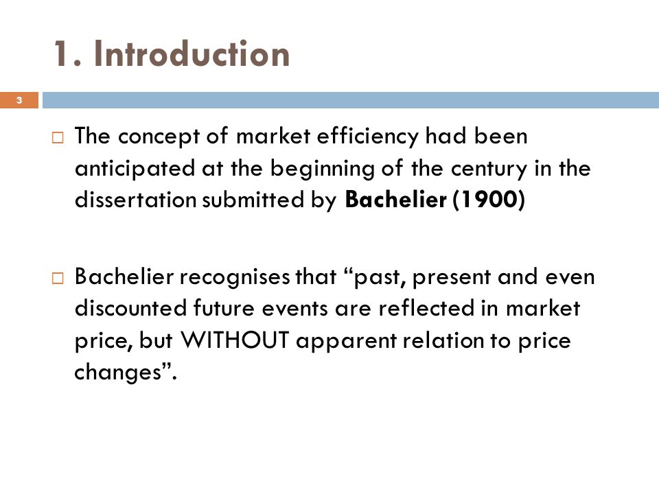 1. Introduction The concept of market efficiency had been anticipated at the beginning of the century in the dissertation submitted by Bachelier (1900
