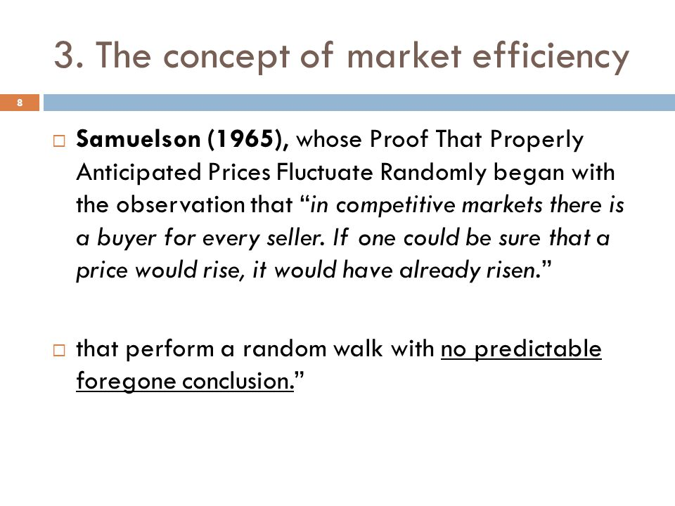 3. The concept of market efficiency Samuelson (1965), whose Proof That Properly Anticipated Prices Fluctuate Randomly began with the observation that