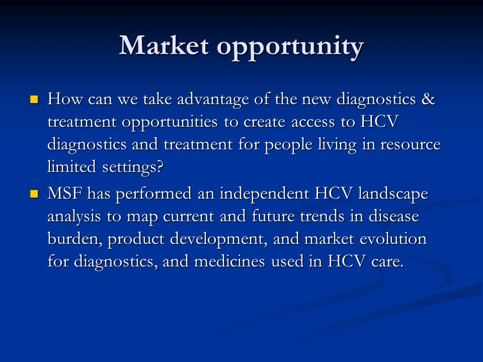 Market opportunity How can we take advantage of the new diagnostics & treatment opportunities to create access to HCV diagnostics and treatment for pe