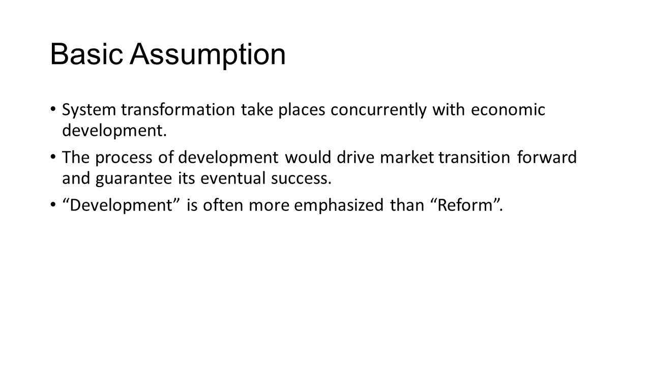Basic Assumption System transformation take places concurrently with economic development.