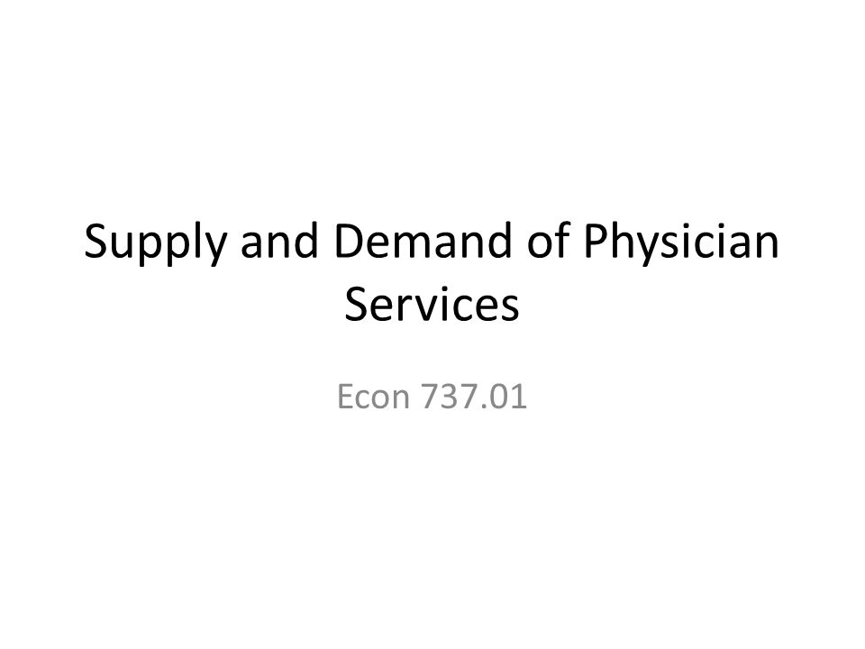 Supply and Demand of Physician Services Econ 737.01