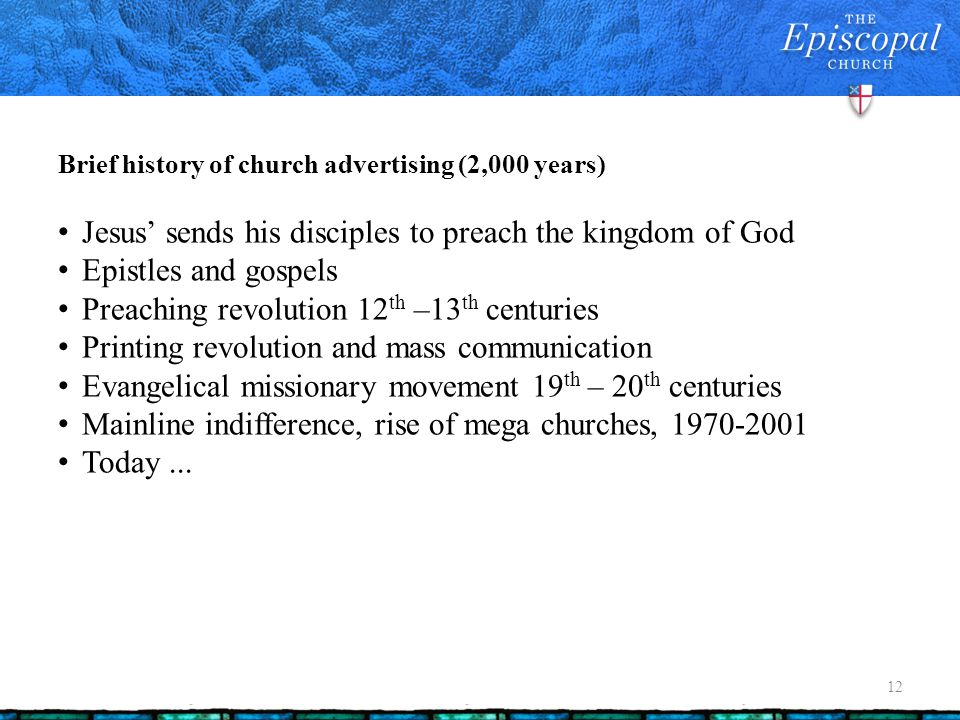 Brief history of church advertising (2,000 years) 12 Jesus sends his disciples to preach the kingdom of God Epistles and gospels Preaching revolution