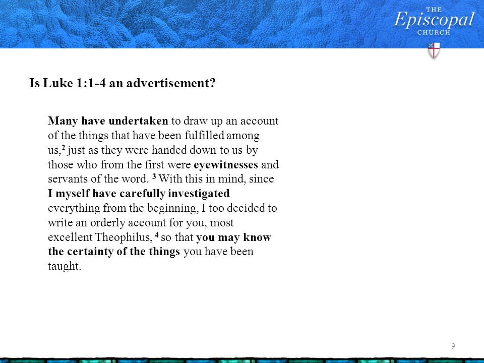 Is Luke 1:1-4 an advertisement? 9 Many have undertaken to draw up an account of the things that have been fulfilled among us, 2 just as they were hand