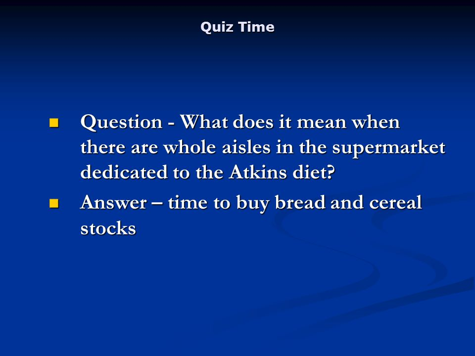 Quiz Time Question - What does it mean when there are whole aisles in the supermarket dedicated to the Atkins diet.