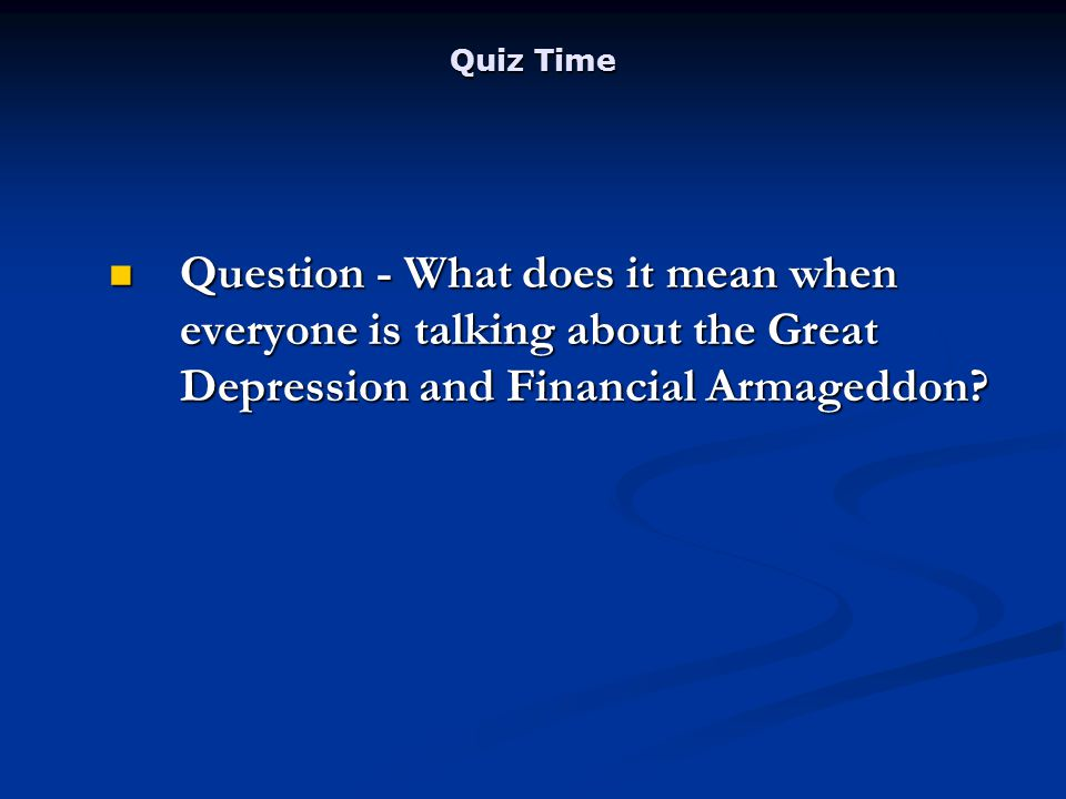 Question - What does it mean when everyone is talking about the Great Depression and Financial Armageddon.