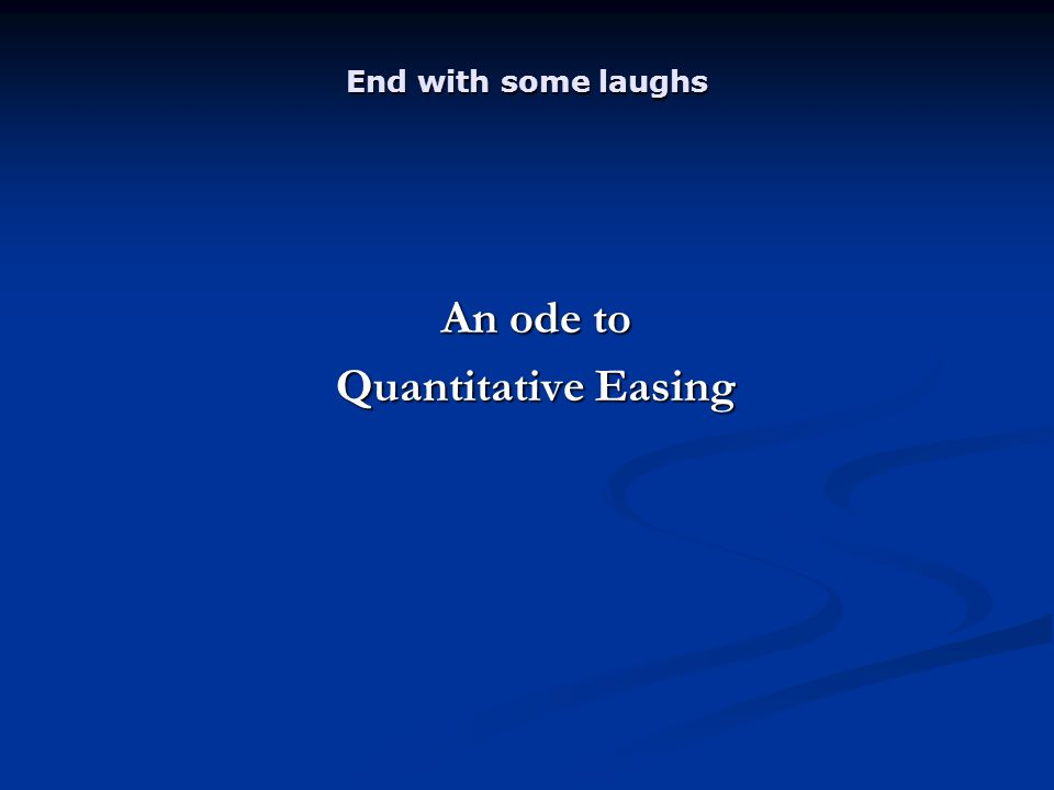 End with some laughs An ode to Quantitative Easing