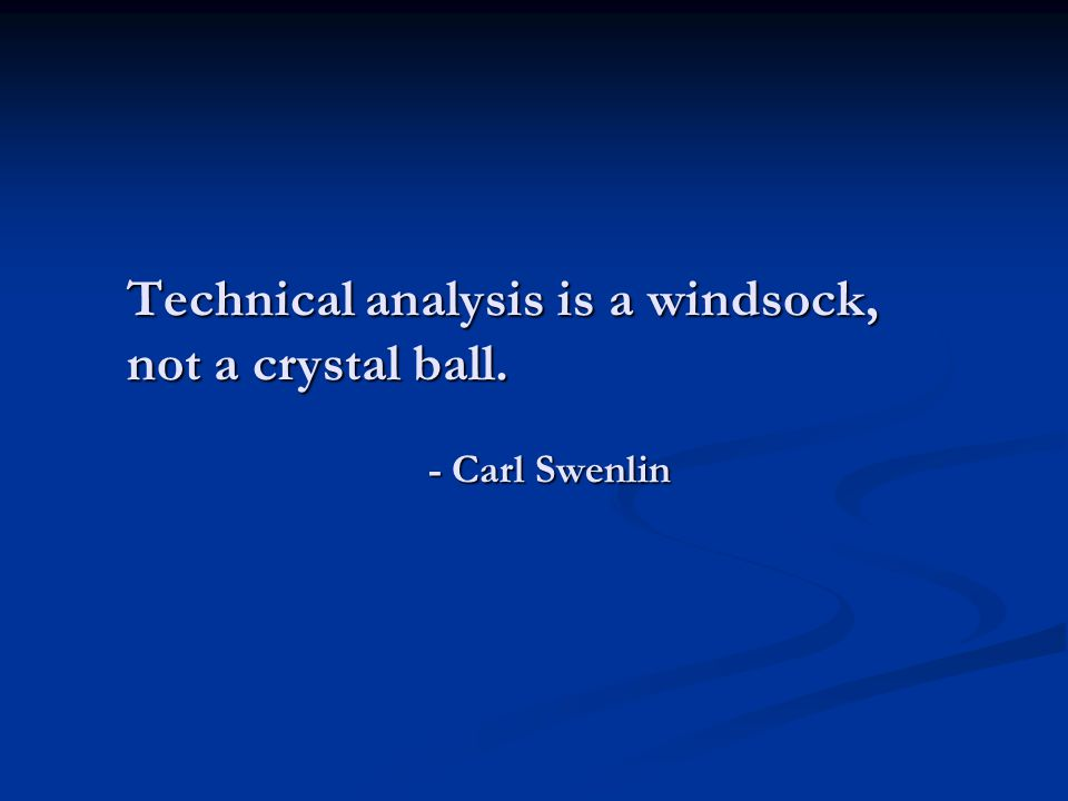 Technical analysis is a windsock, not a crystal ball. - Carl Swenlin