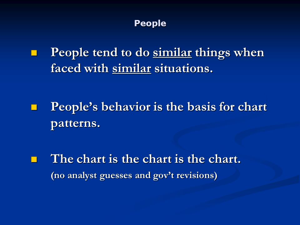 People People tend to do similar things when faced with similar situations.