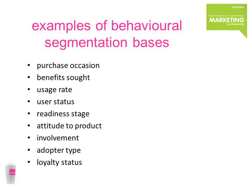 examples of behavioural segmentation bases purchase occasion benefits sought usage rate user status readiness stage attitude to product involvement ad