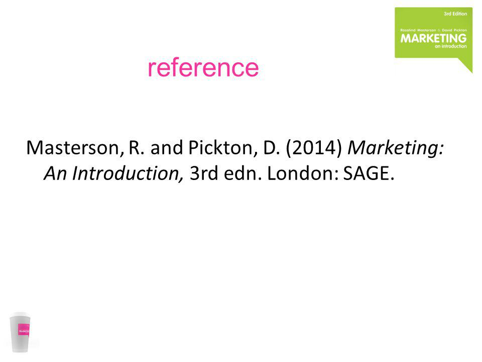 reference Masterson, R. and Pickton, D. (2014) Marketing: An Introduction, 3rd edn. London: SAGE.