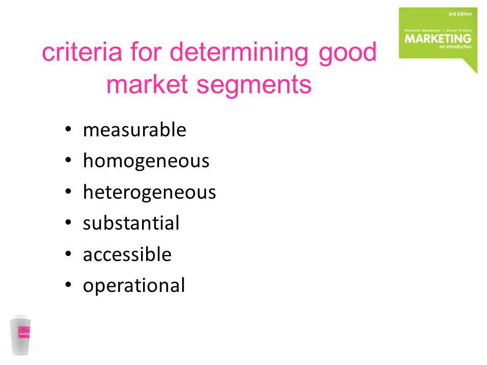 criteria for determining good market segments measurable homogeneous heterogeneous substantial accessible operational