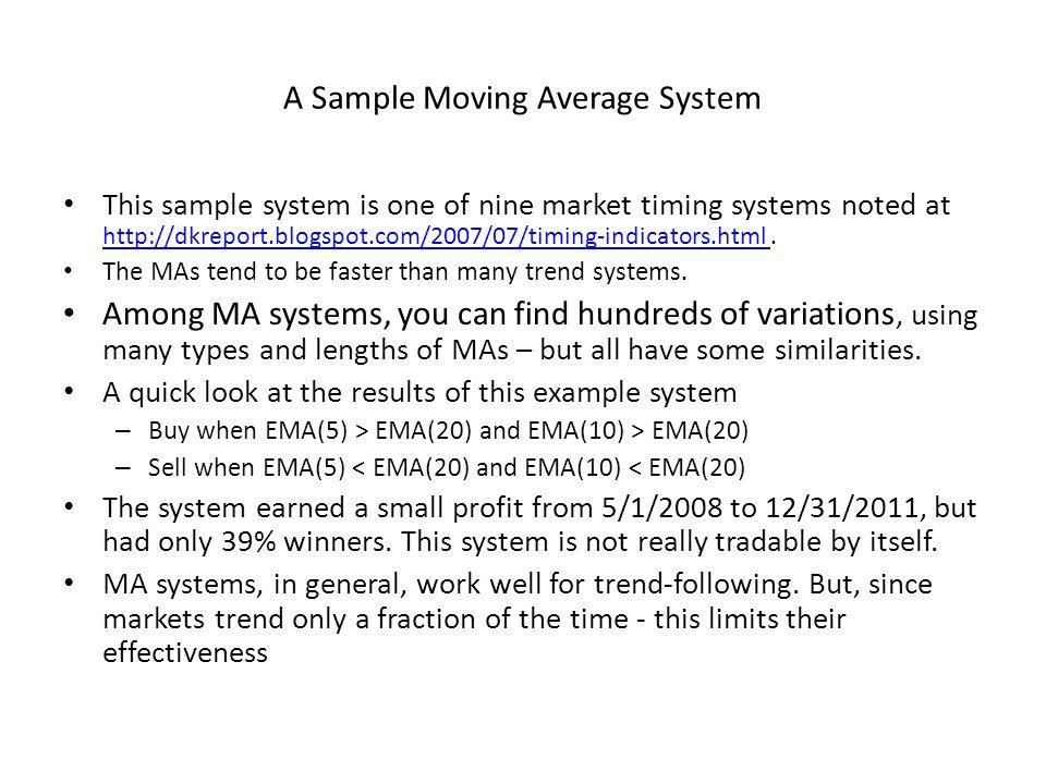 A Sample Moving Average System This sample system is one of nine market timing systems noted at http://dkreport.blogspot.com/2007/07/timing-indicators.html.