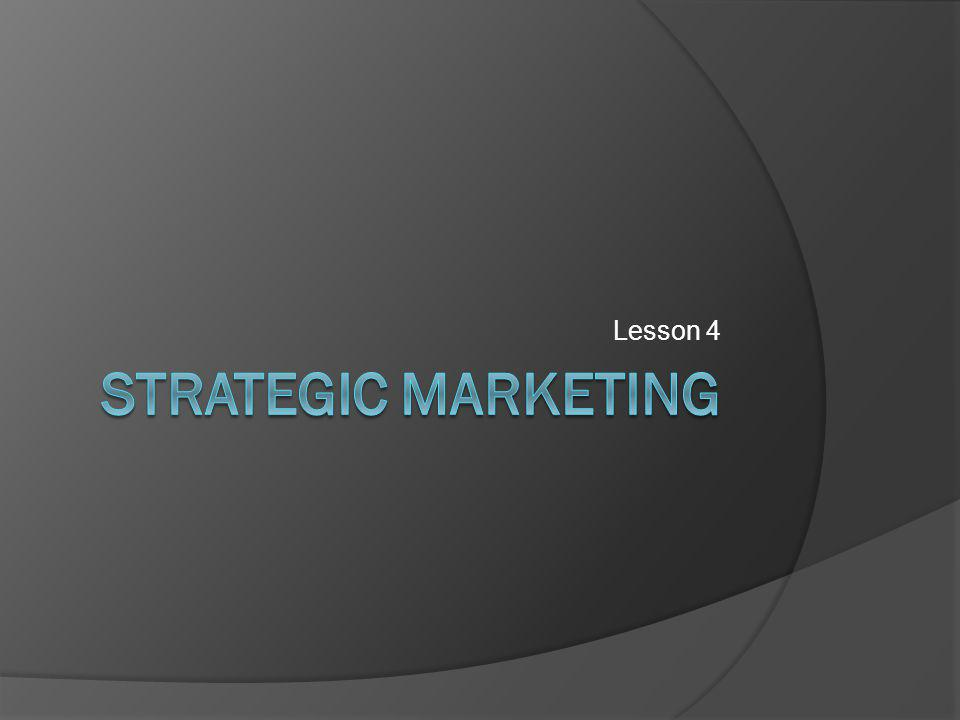 Aim Understand the tools used to develop a strategic marketing strategy