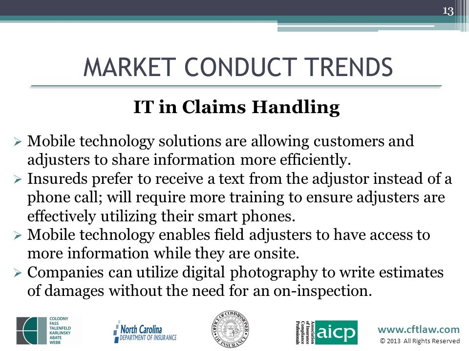 www.cftlaw.com © 2013 All Rights Reserved MARKET CONDUCT TRENDS 13 Mobile technology solutions are allowing customers and adjusters to share informati