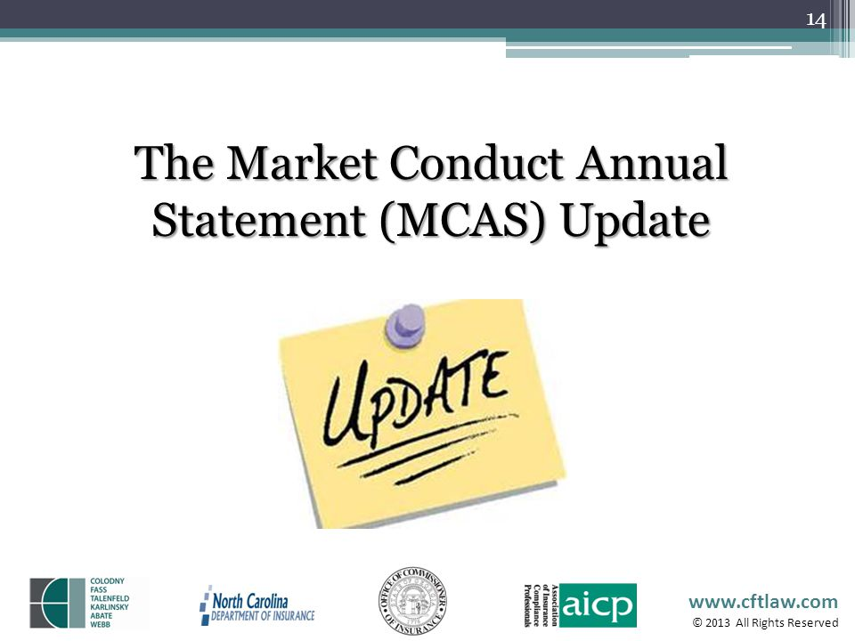 www.cftlaw.com © 2013 All Rights Reserved 14 The Market Conduct Annual Statement (MCAS) Update