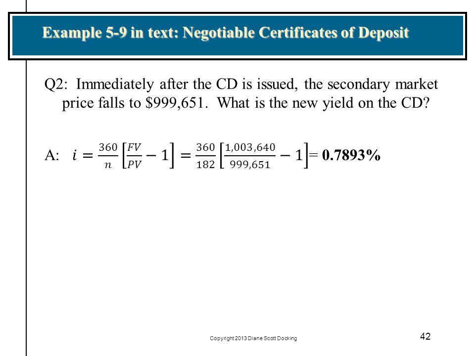 Copyright 2013 Diane Scott Docking 42 Example 5-9 in text: Negotiable Certificates of Deposit