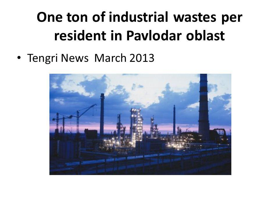 One ton of industrial wastes per resident in Pavlodar oblast Tengri News March 2013