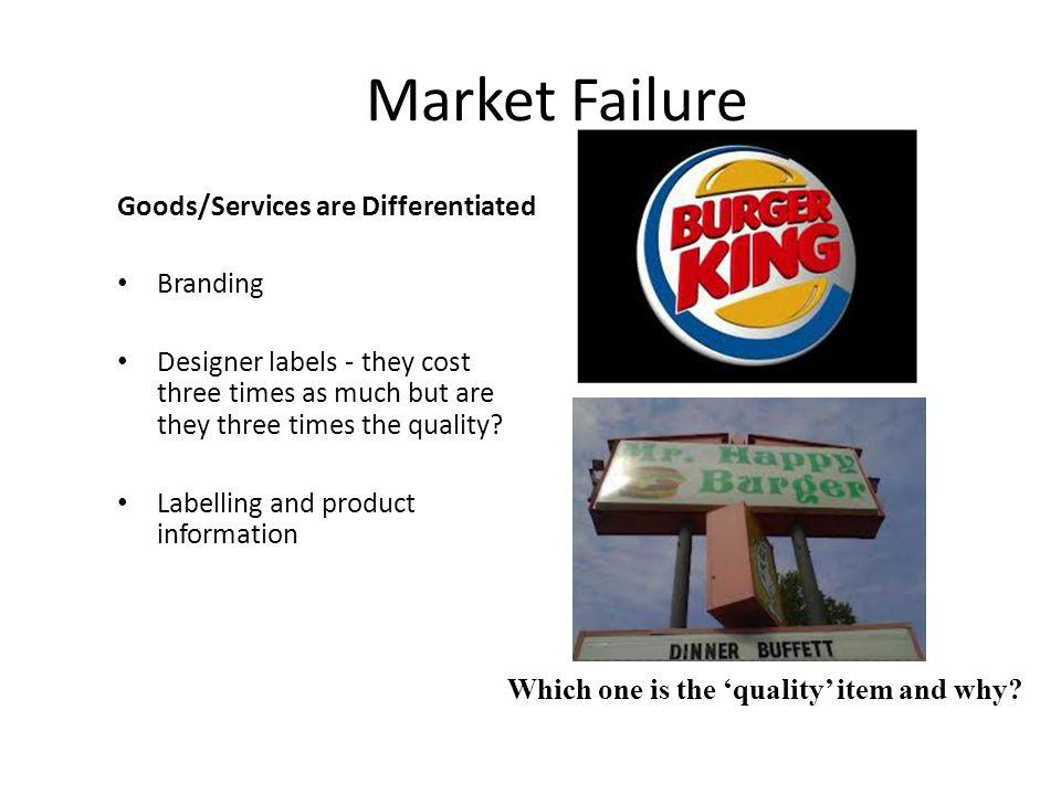 Market Failure Goods/Services are Differentiated Branding Designer labels - they cost three times as much but are they three times the quality? Labell
