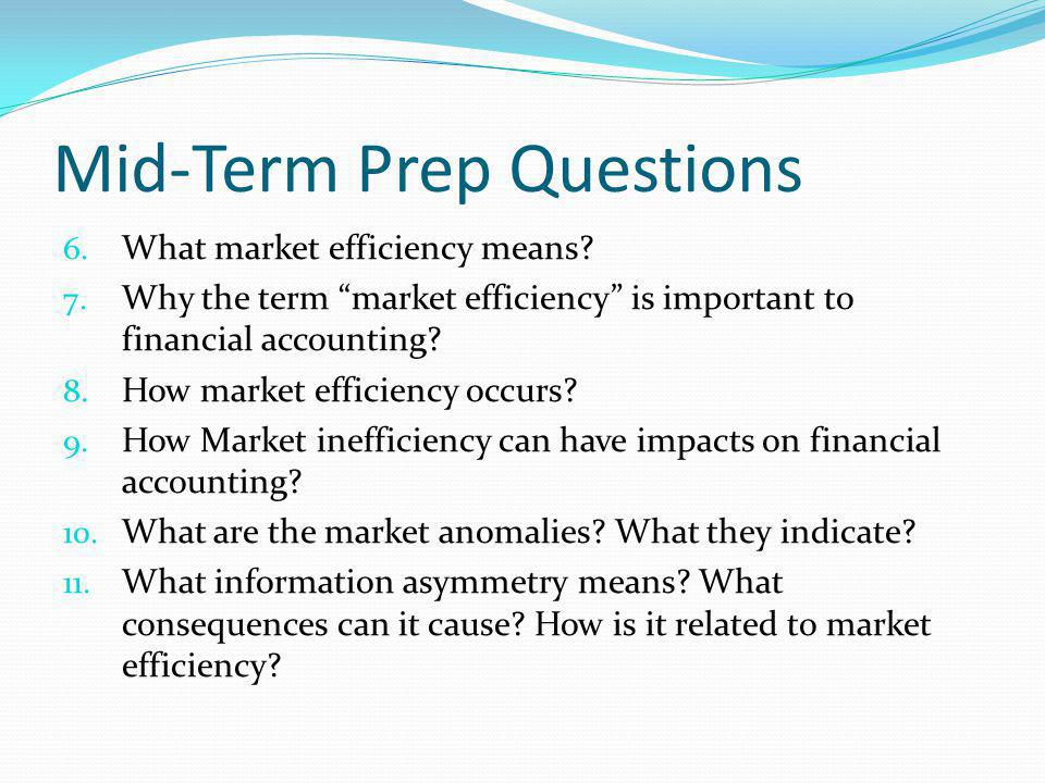 Mid-Term Prep Questions 6. What market efficiency means.