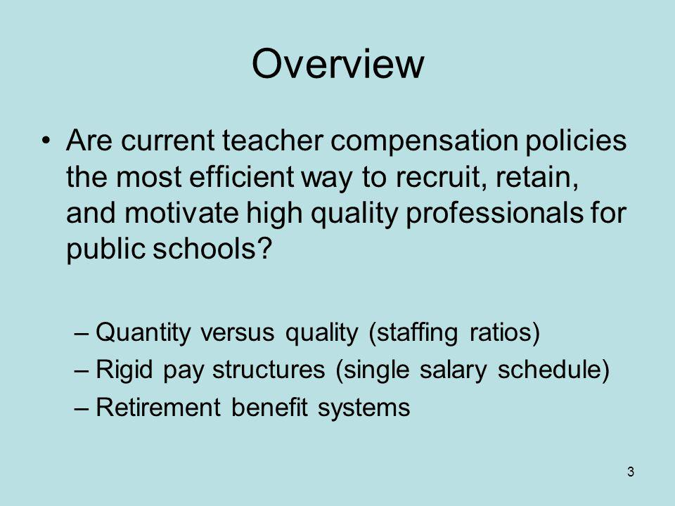 Overview Are current teacher compensation policies the most efficient way to recruit, retain, and motivate high quality professionals for public schools.