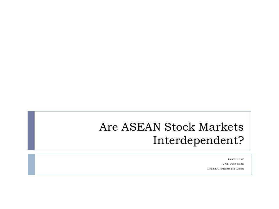 Are ASEAN Stock Markets Interdependent? ECON 7710 CHE Yuen Shan GUERRA Archimedes David