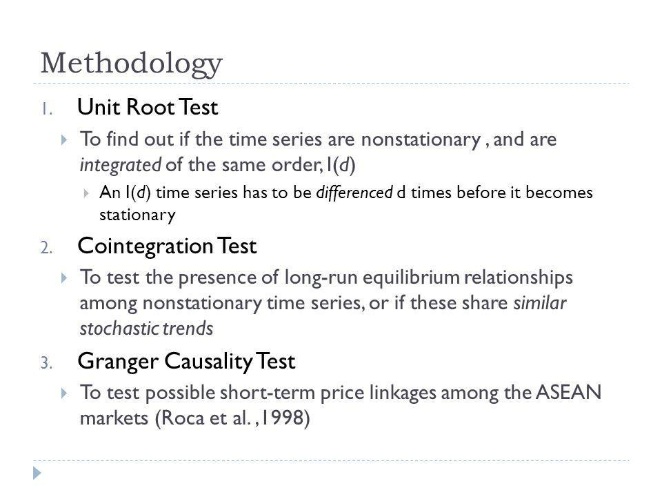 Methodology 1. Unit Root Test To find out if the time series are nonstationary, and are integrated of the same order, I(d) An I(d) time series has to
