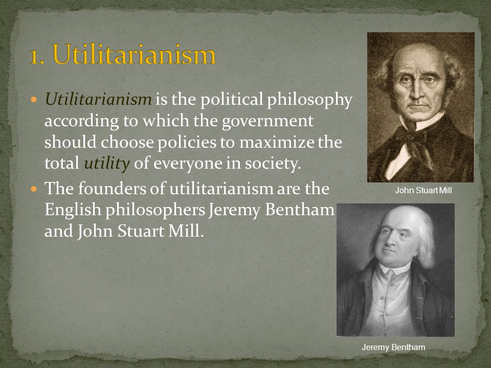 Utilitarianism is the political philosophy according to which the government should choose policies to maximize the total utility of everyone in socie