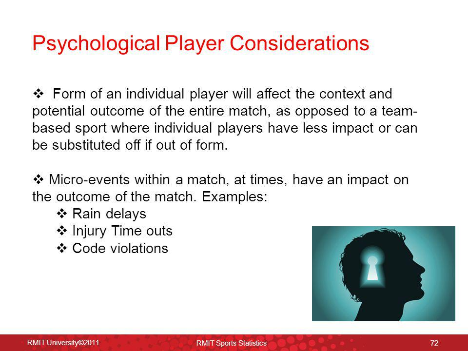 Psychological Player Considerations RMIT University©2011 RMIT Sports Statistics 72 Form of an individual player will affect the context and potential