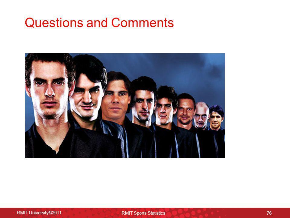 Questions and Comments RMIT University©2011 RMIT Sports Statistics 76