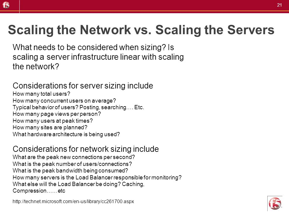 21 Scaling the Network vs. Scaling the Servers What needs to be considered when sizing? Is scaling a server infrastructure linear with scaling the net